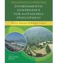 Environmental Governance for Sustainable Development: East Asian Perspectives