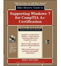 Mike Meyers' Guide to Supporting Windows 7 for CompTIA A+ Certification (Exams 701 & 702)
