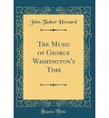 The Music of George Washington's Time (Classic Reprint)