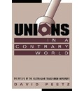 Reshaping Australian Institutions: Unions in a Contrary World: The Future of the Australian Trade Union Movement