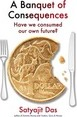 A Banquet of Consequences: Have we consumed our own future?