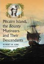 Pitcairn Island, the Bounty Mutineers and Their Descendants