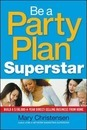 Be a Party Plan Superstar: Build a $100,000-a-Year Direct-Selling Business from Home
