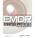 Eye Movement Desensitization and Reprocessing EMDR Scripted Protocols