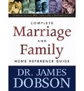 Complete Marriage And Family Home Reference Guide, The - James C. Dobson