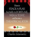How to Stage a Play, Make a Fortune, Win a Tony and Become a Theatrical Icon
