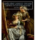 Adelaide Labille-Guiard - Artist in the Age of Revolution - Laura Auricchio
