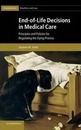 Cambridge Bioethics and Law: End-of-Life Decisions in Medical Care: Principles and Policies for Regulating the Dying Process Series Number 18