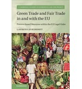Cambridge Studies in European Law and Policy: Green Trade and Fair Trade in and with the EU: Process-based Measures within the EU Legal Order