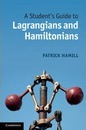 Student's Guides: A Student's Guide to Lagrangians and Hamiltonians