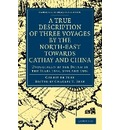 A True Description of Three Voyages by the North-East towards Cathay and China - Gerrit De Veer
