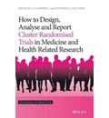 How to Design, Analyse and Report Cluster Randomised Trials in Medicine and Health Related Research