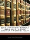 Songs and Carols Printed from a Manuscript in the Sloane Collection in the British Museum