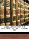 Cases Adjudged in the Supreme Court at ..., Volume 223 - Henry Putzel
