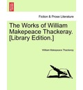 The Works of William Makepeace Thackeray. [Library Edition.] - William Makepeace Thackeray