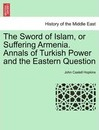The Sword of Islam, or Suffering Armenia. Annals of Turkish Power and the Eastern Question - John Castell Hopkins