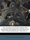 The Roman History from the Building of Rome to the Ruin of the Commonwealth, Volume 4...