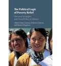 Cambridge Studies in Comparative Politics: The Political Logic of Poverty Relief: Electoral Strategies and Social Policy in Mexico
