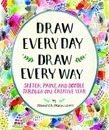 Draw Every Day, Draw Every Way (Guided Sketchbook): Sketch, Paint