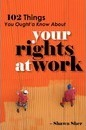 102 Things You Ought'a Know about Your Rights at Work - Shawn Sher