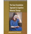 The Case Formulation Approach to Cognitive-Behavior Therapy
