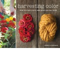Harvesting Colour How to Find Plants and Make Natural Dyes