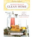 Naturally Clean Home: 150 Herbal Formulas for Green Cleaning