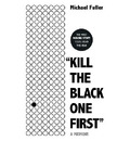 """Kill The Black One First"""