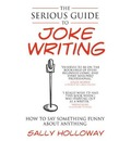 The Serious Guide to Joke Writing