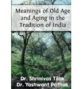 Meanings of Old Age and Aging in the Tradition of India - Dr Shrinivas Tilak