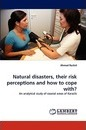 Natural Disasters, Their Risk Perceptions and How to Cope With?