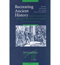 Recreating Ancient History: Episodes from the Greek and Roman Past in the Arts and Literature of the Early Modern Period - Karl A. E.. Enenkel