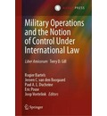 Military Operations and the Notion of Control Under International Law - Rogier Bartels