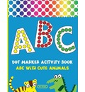 Dot Marker Activity Book: Alphabet Dot Marker Coloring Book | ABC With Cute Animals | For Toddlers & Kids ages 2-4